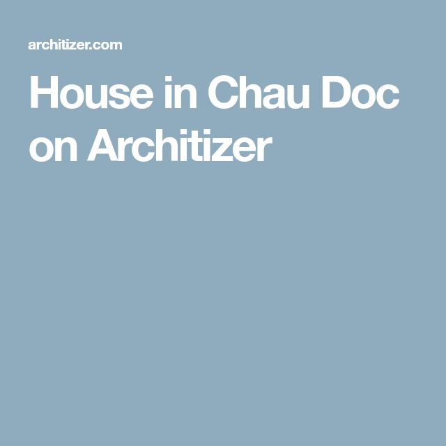 House in Chau Doc on Architizer