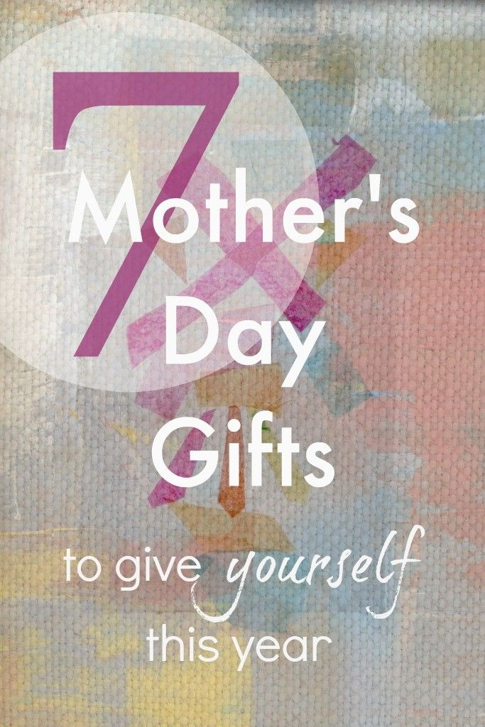 7 Good Mothers Day Presents to Give Yourself