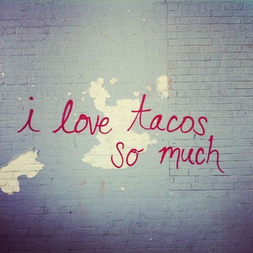 I love tacos so much.