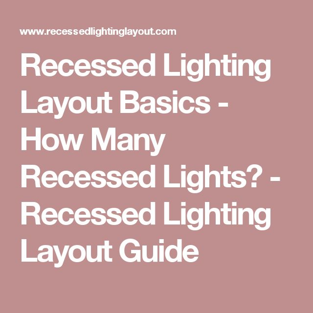 Recessed Lighting Layout Basics - How Many Recessed Lights? - Recessed Lighting Layout Guide