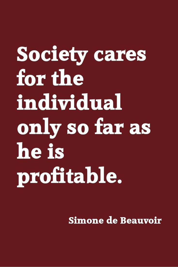 Society cares for the individual only so far as he is profitable - Simone de Beauvoir