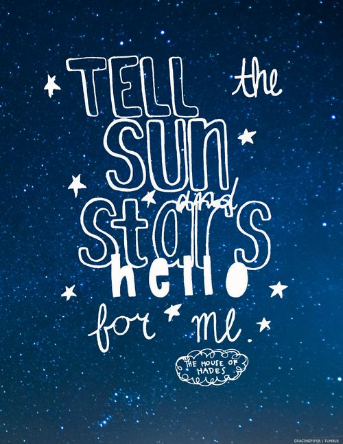 """Tell the sun and stars hello for me.""  house of hades quote  BOB! I haven't read this part but I can tell. I LOVE BOB!!!!!!!!!!!!!!!!!!!!!!!!!!!!!!!!"