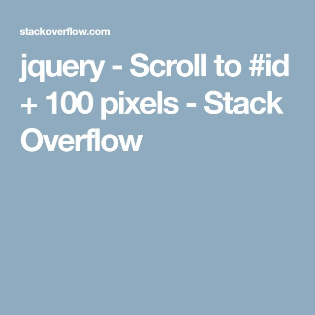 jquery - Scroll to #id + 100 pixels - Stack Overflow
