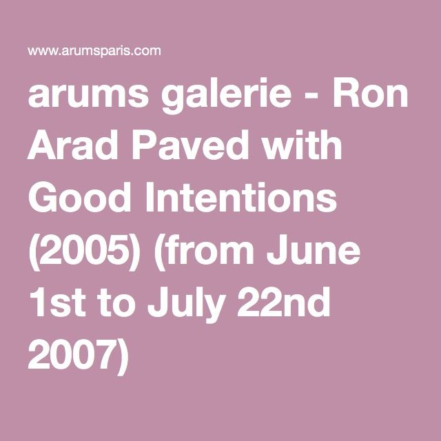 Arums Galerie   Ron Arad Paved With Good Intentions (2005) (from June 1st