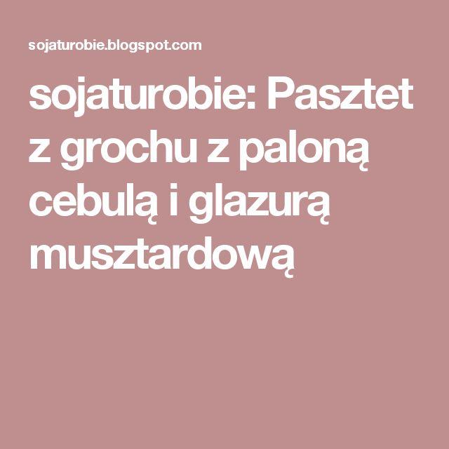 sojaturobie: Pasztet z grochu z paloną cebulą i glazurą musztardową
