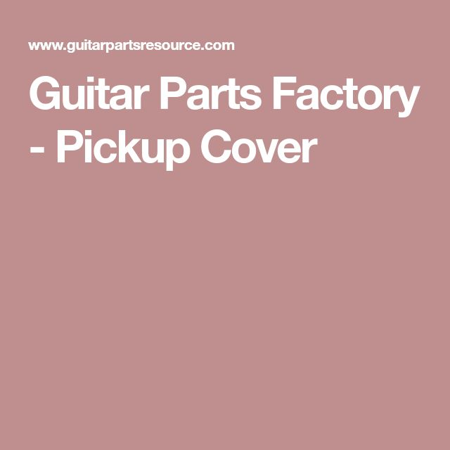 Guitar Parts Factory - Pickup Cover