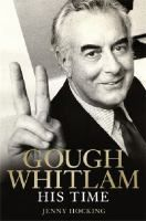 Gough whitlam [electronic resource] : His Time. Jenny Hocking.