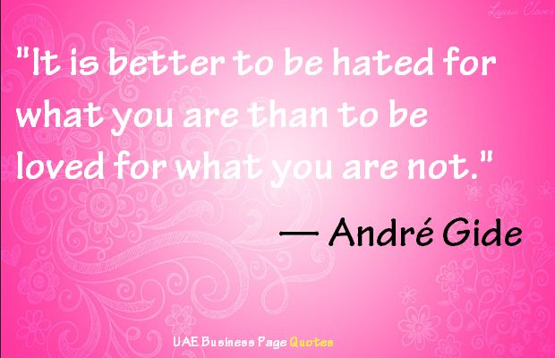 """""""It is better to be hated for what you are than to be loved for what you are not."""" — André Gide"""