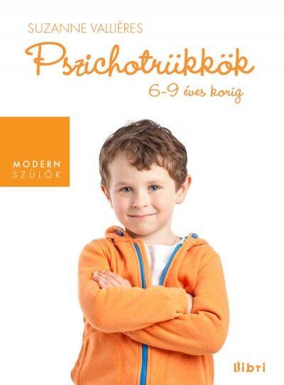 Pszichotrükkök 6-9 éves korig (könyv) - Suzanne Vallières | rukkola.hu