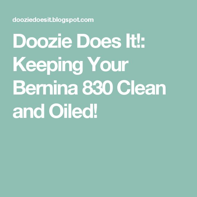 Doozie Does It!: Keeping Your Bernina 830 Clean and Oiled!