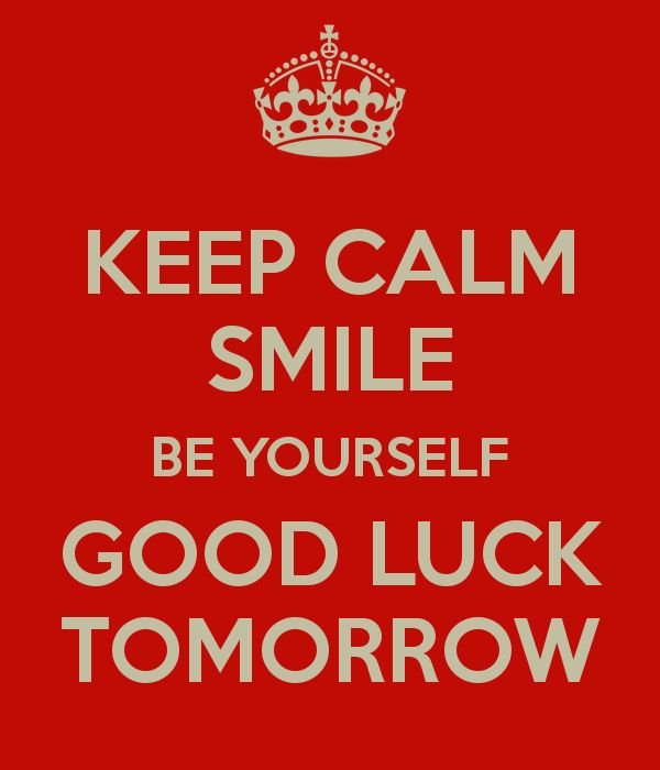 KEEP CALM SMILE BE YOURSELF GOOD LUCK TOMORROW