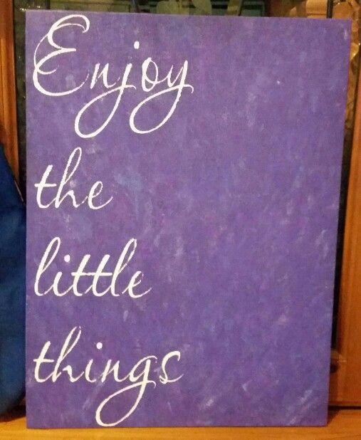 Quote on canvas, enjoy the little things