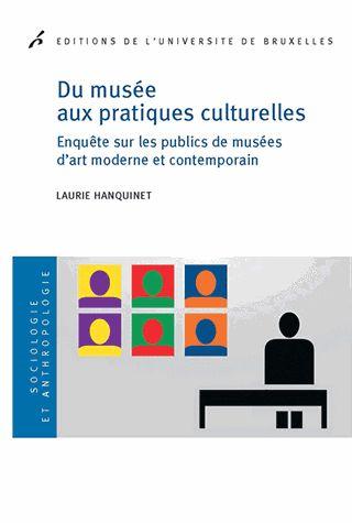 Du musée aux pratiques culturelles - Enquête.... Laurie Hanquinet, 2014 http://bu.univ-angers.fr/rechercher/description?notice=000605608