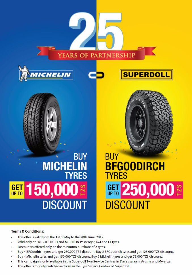 Celebrating 25 years of Partnership! Buy Michelin Tyres and get upto Tshs 150,000 Discount. Buy Bfgoodirch Tyres and get upto Tshs 250,000 discount.This offer is valid from 1st May to 20th June 2017.Visit any Superdoll service center in Dar es Salaam, Arusha and Mwanza.#Michelin #bfgoodirch #superdoll #25years #celebration #partnership #tyre #tyres #discount #offer #promo #sale #megasale #promotion #DaresSalaam #Arusha #Mwanza #Tanzania #AdvertisingDar #servicecenter #carrepair #automobiles