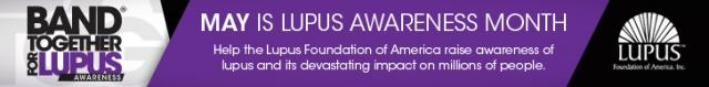 May is Lupus Awareness Month and Friday May 18th is POP: Put on Purple Day. Put on purple, tell the story, change lives!