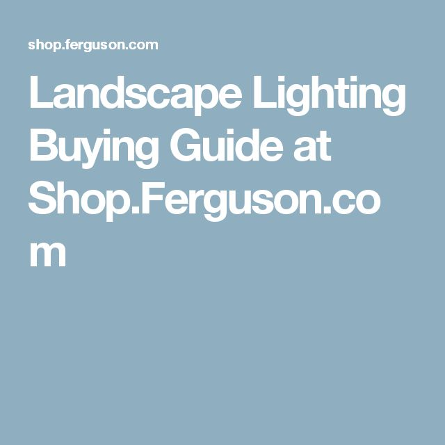 Landscape Lighting Buying Guide at Shop.Ferguson.com