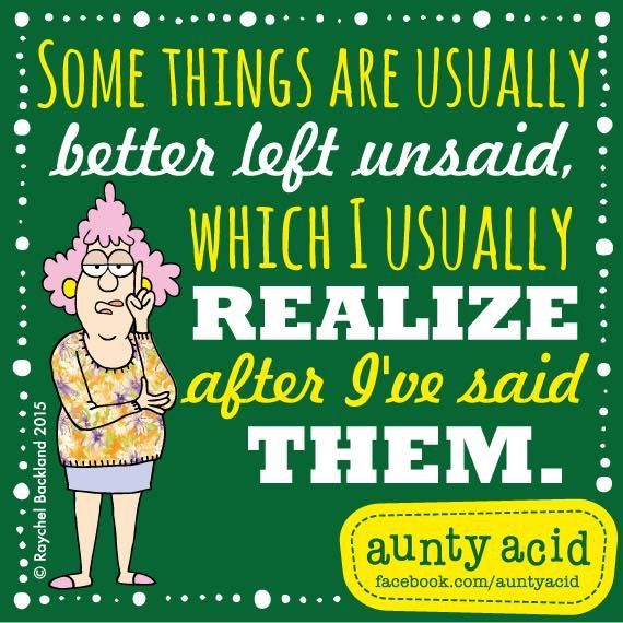 Quotes Some Things Are Better Left Unsaid: 17 Best Images About Aunty Acid Funnies On Pinterest