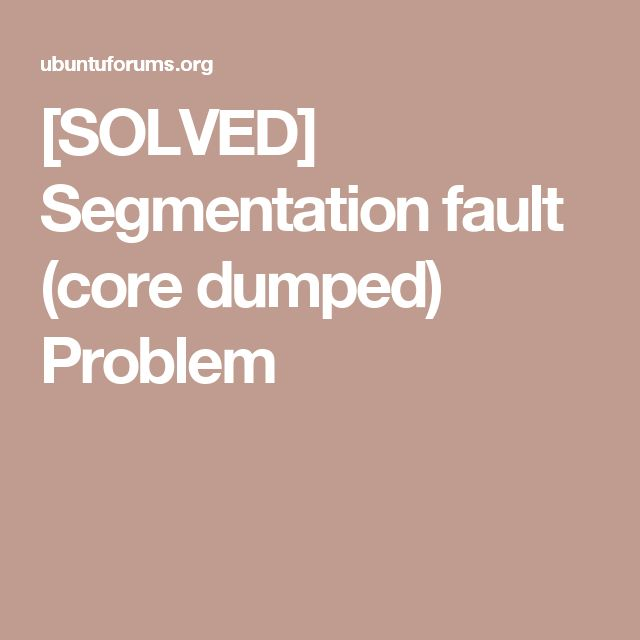 [SOLVED] Segmentation fault (core dumped) Problem