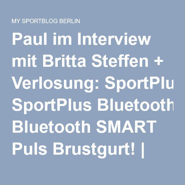 Paul im Interview mit Britta Steffen + Verlosung: SportPlus Bluetooth SMART Puls Brustgurt!   MY SPORTBLOG BERLIN