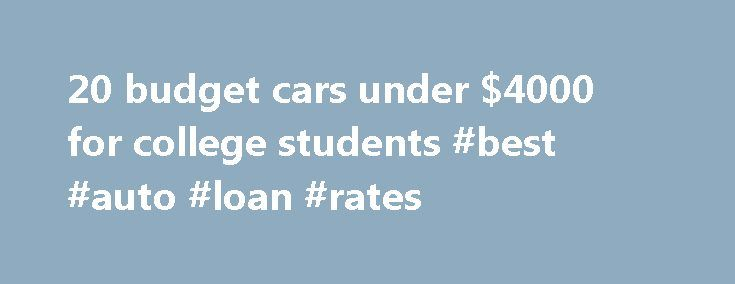 20 budget cars under $4000 for college students #best #auto #loan #rates http://auto-car.remmont.com/20-budget-cars-under-4000-for-college-students-best-auto-loan-rates/  #cars under 2000 # 20 budget cars under $4,000 for students The college […]