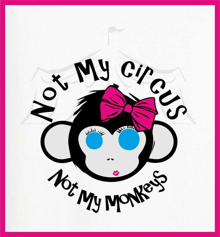 Not my #circus not my #monkeys #tshirtdesign #tshirtprint #bagdesign