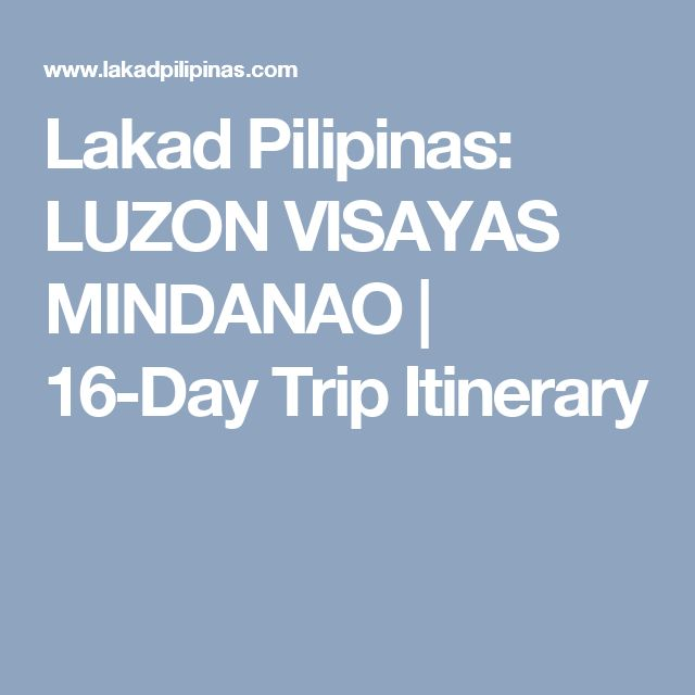 Lakad Pilipinas: LUZON VISAYAS MINDANAO | 16-Day Trip Itinerary
