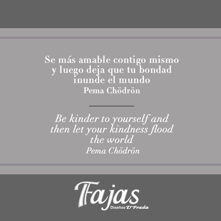 Be kinder to yourself and then let your kindness flood the world. Pema Chödrön #FraseDelDíaFajasDiseñoD´Prada