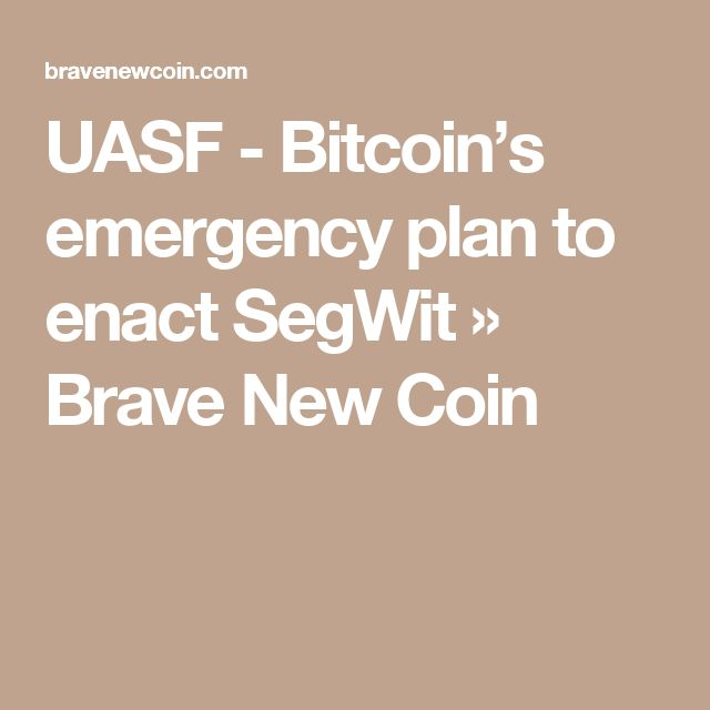 UASF - Bitcoin's emergency plan to enact SegWit » Brave New Coin