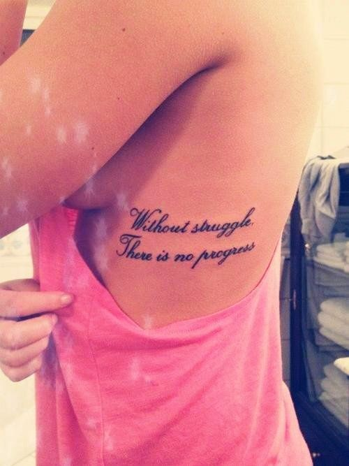 Without struggle there is no progress.  Would love this as a collar bone tattoo....
