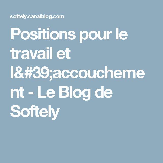 Positions pour le travail et l'accouchement - Le Blog de Softely