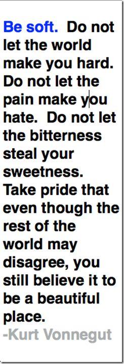 Be soft - Kurt Vonnegut