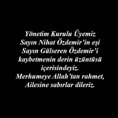 Yönetim Kurulu Üyemiz Sayın Nihat Özdemir'in eşi Sayın Gülseren Özdemir'i kaybetmenin derin üzüntüsü içerisindeyiz. Merhumeye Allah'tan rahmet, ailesine sabırlar dileriz.