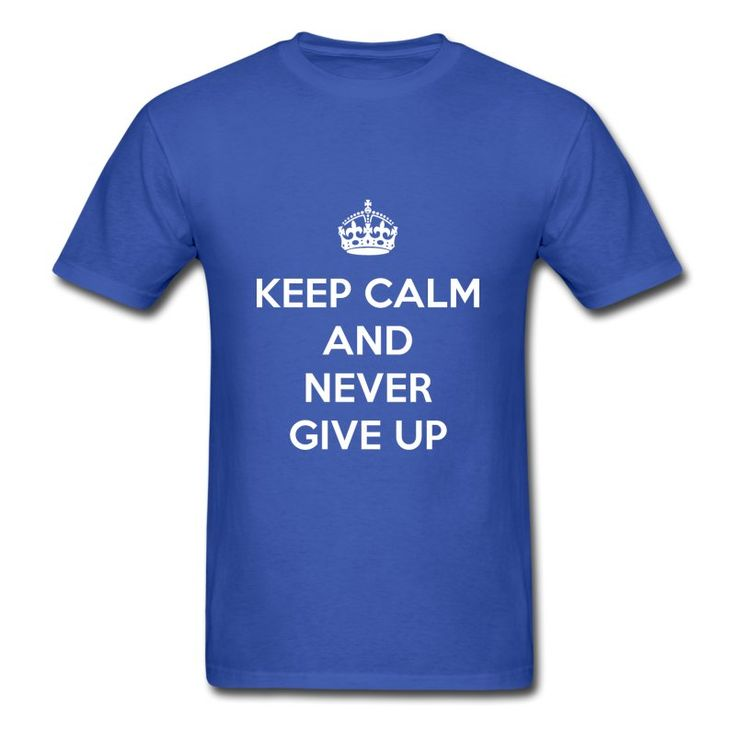 Keep Calm and Never Give Up T-shirt https://shop.spreadshirt.com/RunningAndTriathlon/keep+calm+and+never+give+up-A104980177