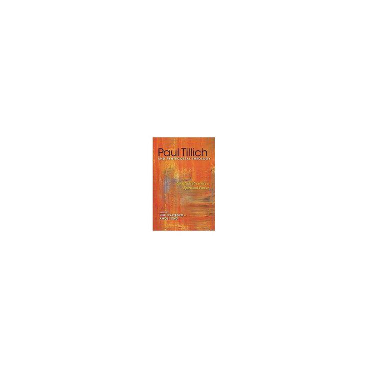 Paul Tillich and Pentecostal Theology : Spiritual Presence & Spiritual Power (Hardcover)