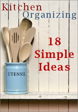 18 Simple Kitchen Organizing Ideas ~ link to some great organizing tips