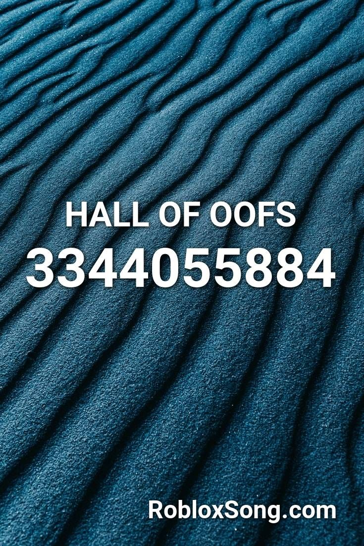 Hall Of Oofs Roblox Id Roblox Music Codes In 2020 Songs Cola