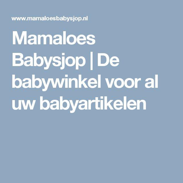 Mamaloes Babysjop   De babywinkel voor al uw babyartikelen