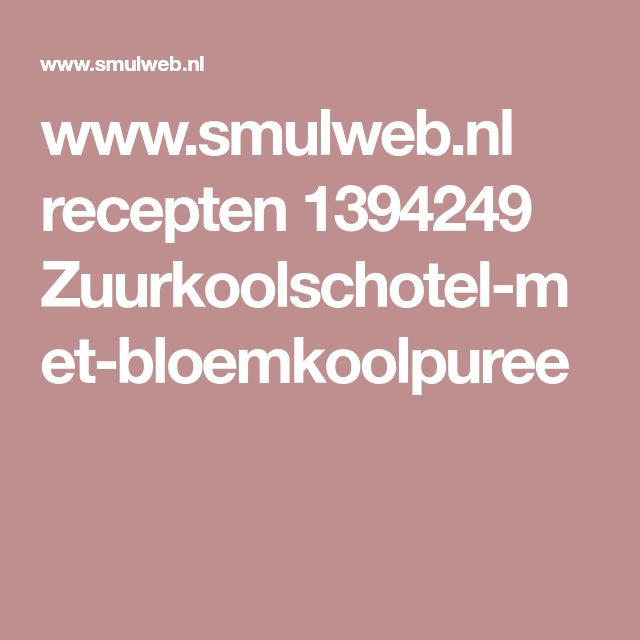 www.smulweb.nl recepten 1394249 Zuurkoolschotel-met-bloemkoolpuree