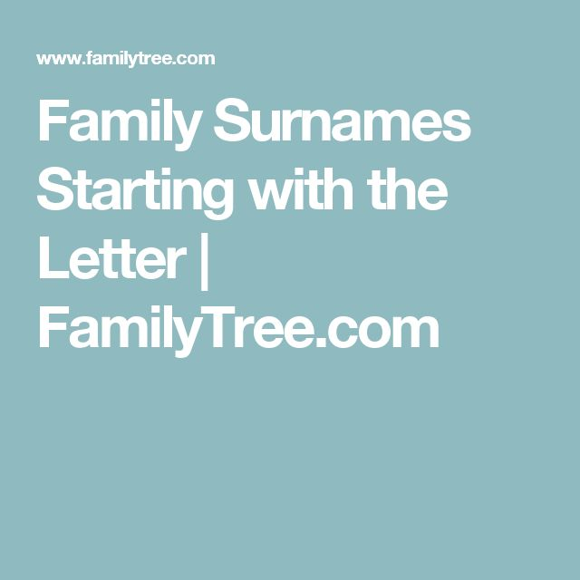Family Surnames Starting with the Letter | FamilyTree.com