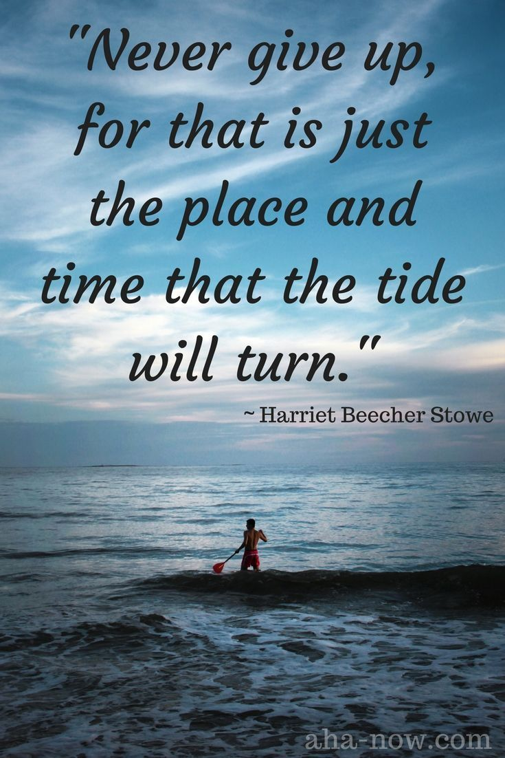 """Never give up for that is just the place and time that the tide"