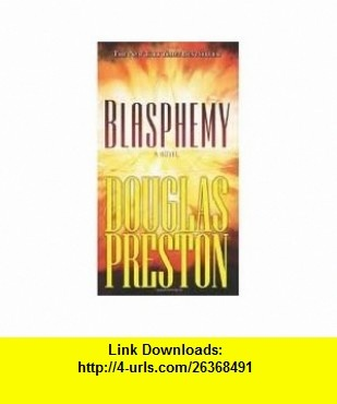 Blasphemy 1st (first) edition Text Only Douglas Preston ,   ,  , ASIN: B004WBZISC , tutorials , pdf , ebook , torrent , downloads , rapidshare , filesonic , hotfile , megaupload , fileserve