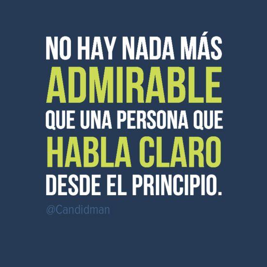 """""""No hay nada más admirable que una persona que habla claro desde el principio."""" #Citas #Frases @Candidman"""