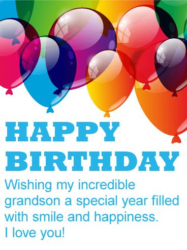 To my Incredible Grandson - Happy Birthday Card. Love! There is nothing that will make your grandson smile more than you telling him you love him on his day to shine. Send him this love filled birthday card decorated with colorful balloons to make sure you contribute to his day being special!
