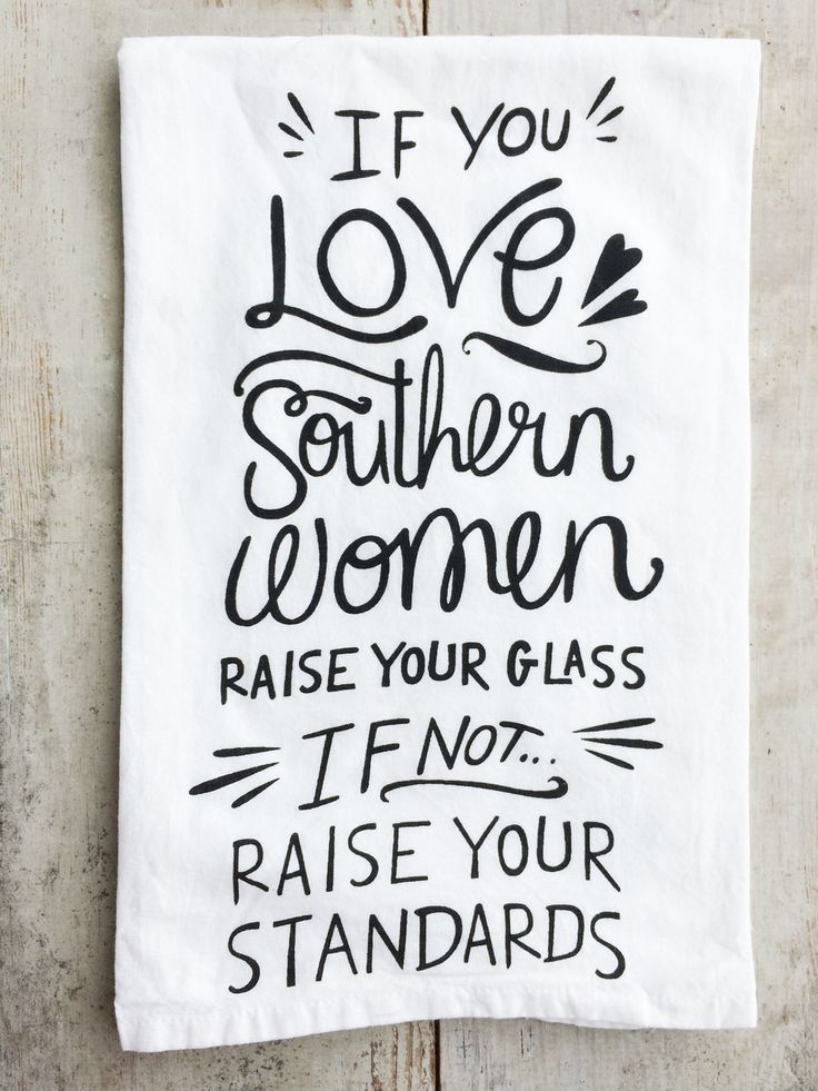 "$9.00   Graphic print white tea towel with ""If you love southern women raise your glass. If not... raise your standards."""