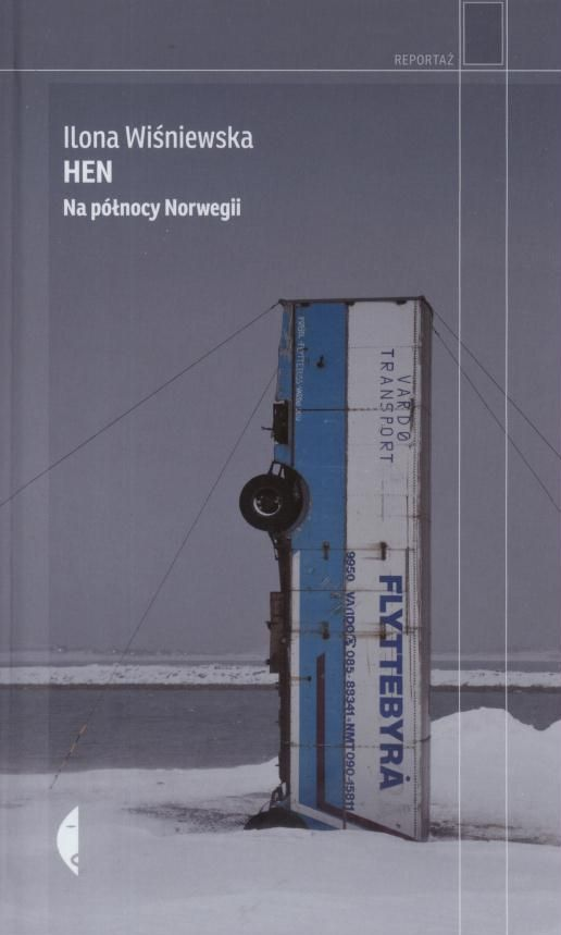 Hen : na północy Norwegii / Ilona Wiśniewska. - Wołowiec : Wydawnictwo Czarne, 2016. - SOWA-WWW : Katalog księgozbioru WBP w Opolu