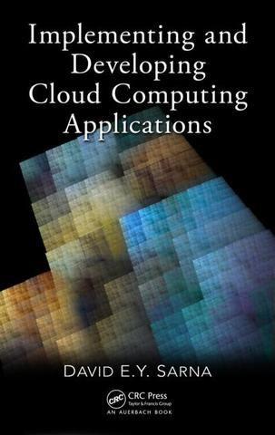 Implementing and Developing Cloud Computing Applications; David E. Y. Sarna; Hardback