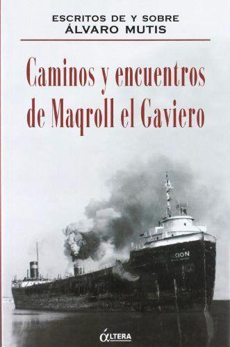 Caminos y encuentros de Maqroll el Gaviero : escritos de y sobre Álvaro Mutis // http://fama.us.es/record=b1526651~S5*spi