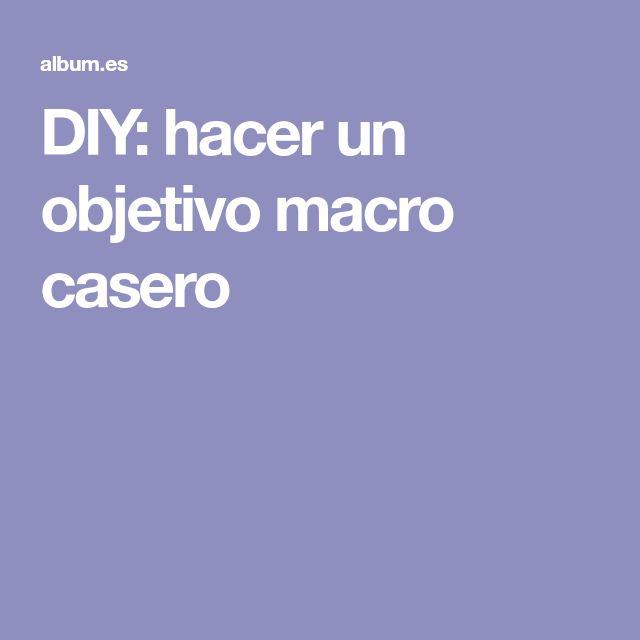 DIY: hacer un objetivo macro casero
