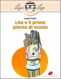 Libri accoglienza Lisa e Leo - Lisa e il primo giorno di scuola di Cuttin Luigia