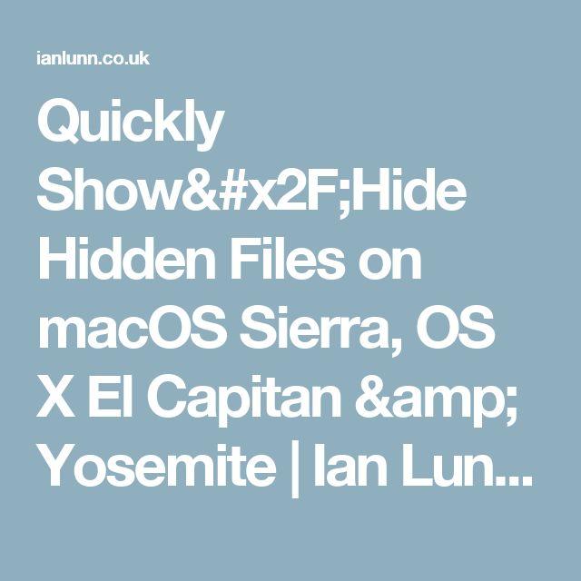 Quickly Show/Hide Hidden Files on macOS Sierra, OS X El Capitan & Yosemite | Ian Lunn - Front-end Developer